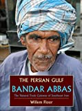 Willem Floor: The Persian Gulf: Bandar Abbas, The Natural Trade Gateway of Southeast Iran