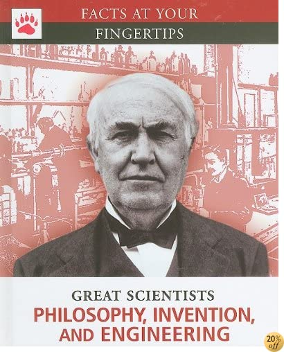 Philosophy, Invention, and Engineering (Facts at Your Fingertips: Great Scientists)