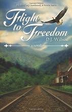 Flight to Freedom by D. J. Wilson