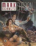Mark Schultz: Carbon by Mark Schultz