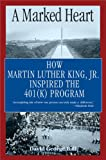 Ball, David: A Marked Heart: How Martin Luther King Inspired the 401(k) Program