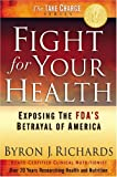 Richards, Byron: Fight for Your Health: Exposing the FDA's Betrayal of America