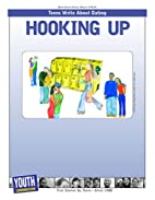 Hooking Up: Teens Write About Dating by…