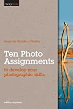 Ten Photo Assignments: to develop your…