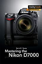Mastering the Nikon D7000 by Darrell Young