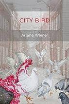 City Bird by Arlene Weiner