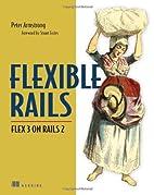 Flexible Rails: Flex 3 on Rails 2 by Peter…