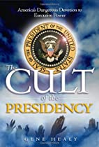 The cult of the presidency : America's…