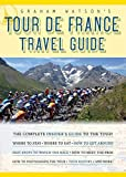 Watson, Graham: Graham Watson's Tour de France Travel Guide: The Complete Insider's Guide to the Tour!