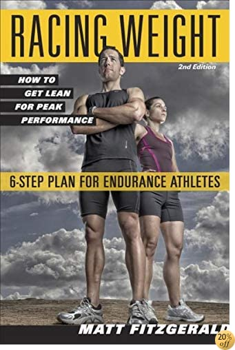 TRacing Weight: How to Get Lean for Peak Performance (The Racing Weight Series)