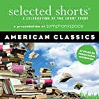 Selected Shorts: American Classics (Selected…