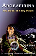 Arubafirina: The Book of Fairy Magic--An…