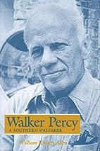 Walker Percy: A Southern Wayfarer by William…