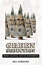 Green Seduction: Money, Business, and the…