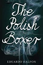 The Polish Boxer by Eduardo Halfon