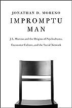Impromptu Man: J.L. Moreno and the Origins…