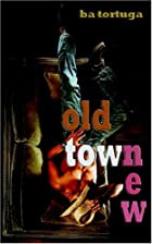 Old Town New by BA Tortuga
