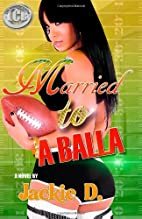 Married to A Balla by Jackie D.