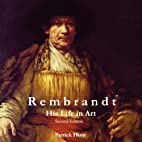 Rembrandt: His Life in Art, 2nd Edition by…
