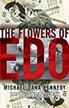 Flowers of Edo by Michael Dana Kennedy