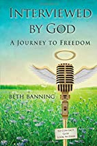 Interviewed by God: A Journey to Freedom by…