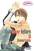 I Shall Never Return, Volume 3 by Kazuna…