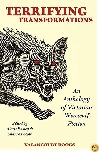 TTerrifying Transformations: An Anthology of Victorian Werewolf Fiction, 1838-1896