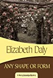 Daly, Elizabeth: Any Shape or Form: Henry Gamadge #9