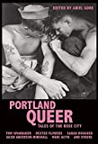 Gore, Ariel: Portland Queer: Tales of the Rose City
