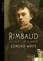 Rimbaud: The Double Life of a Rebel by…