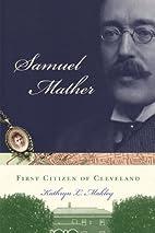 Samuel Mather: First Citizen of Cleveland by…