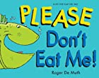 Please Don't Eat Me by Roger DeMuth