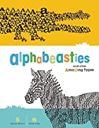 Alphabeasties: And Other Amazing Types by…