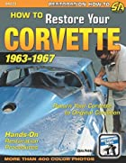 How to Restore Your Corvette, 1963-1967…