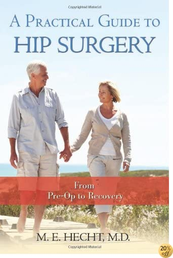 TA Practical Guide to Hip Surgery: From Pre-Op to Recovery