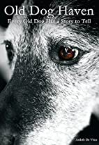Old Dog Haven: Every Old Dog Has a Story to…