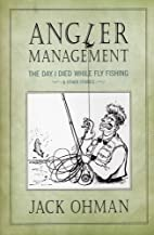 Angler Management: The Day I Died While Fly…