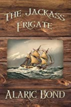 The Jackass Frigate by Alaric Bond