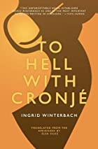 To Hell With Cronje by Ingrid Winterbach