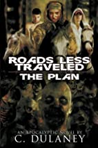 Roads Less Traveled: The Plan by C. Dulaney