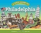 A Kid's Guide to Philadelphia by Ellen…