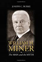 William H. Miner - The Man and the Myth by…