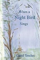 When a Night Bird Sings by Carol Smiles