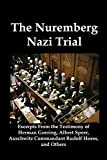 Goering, Herman: The Nuremberg Nazi Trial: Excerpts From the Testimony of Herman Goering, Albert Speer, Auschwitz Commandant Rudolf Hoess, and Others