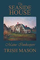The Seaside House: Maine Innkeepers by Trish…