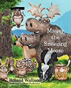 Maney the Sneezing Moose by Roland Wallace
