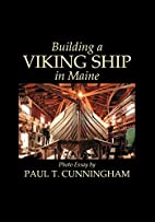 Building a Viking Ship in Maine by Paul T.…