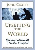 Upsetting the World: Following Paul's…