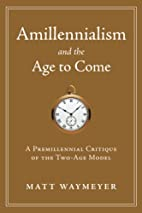 Amillennialism and the Age to Come by Matt…