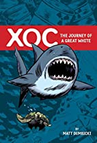 Xoc: The Journey of a Great White by Matt…